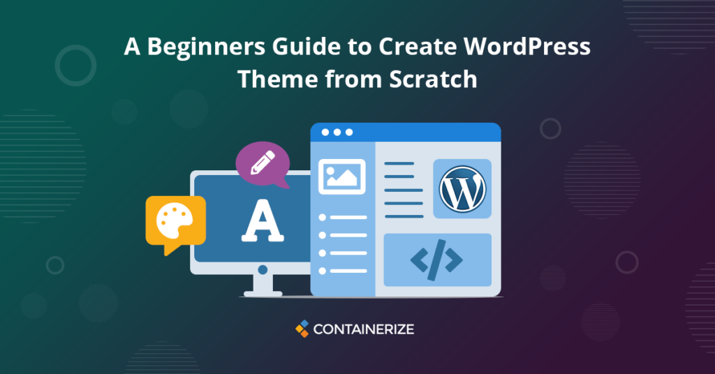 A Beginners Guide to Create WordPress Theme from Scratch