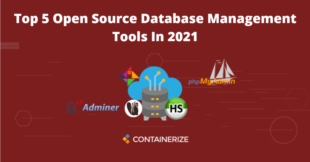 Top 5 Open Source Database Management Tools In 2021